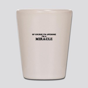 Of course I'm Awesome, Im MIRACLE Shot Glass