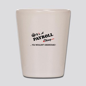 PAYROLL thing, you wouldn't understand Shot Glass