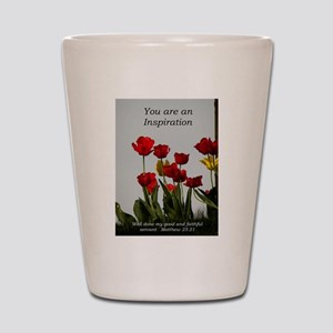 You're an Inpiration -tulips Shot Glass