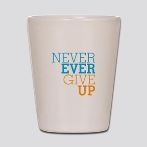 Never Ever Give Up Shot Glass