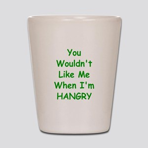 You Wouldn't Like Me When I'm Hangry Shot Glass