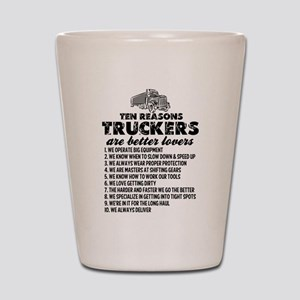 10 Reasons Truckers Better Lovers Shot Glass