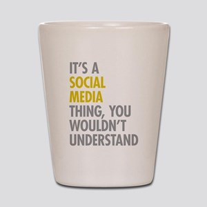 Its A Social Media Thing Shot Glass
