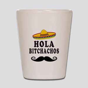 Hola Bitchachos Shot Glass