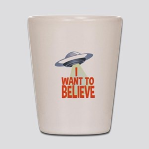 Want To Believe Shot Glass