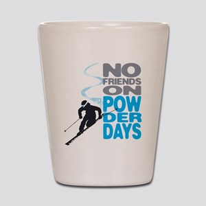 No Friends On Powder Days Shot Glass