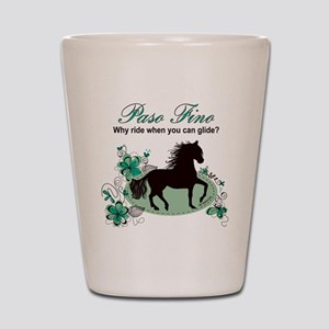 Paso Fino - Why Ride When You Can Glide Shot Glass