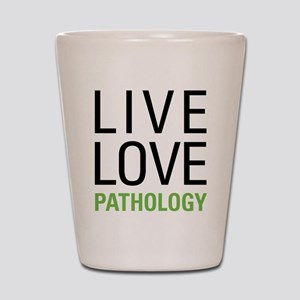 Live Love Pathology Shot Glass