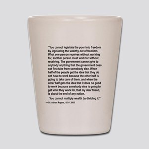 YOU CANNOT LEGISLATE THE POOR INTO EQUA Shot Glass