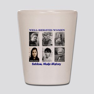 Well-Behaved Women Seldom Make History Shot Glass