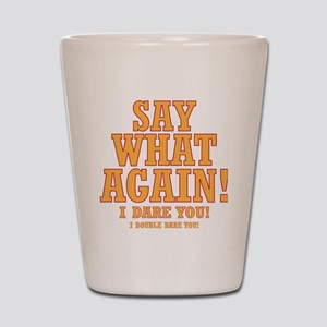 Say What Again! Shot Glass