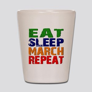 Eat Sleep March Repeat Shot Glass