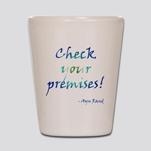 Check Your Premises Shot Glass