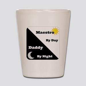 Maestro by day Daddy by night Shot Glass