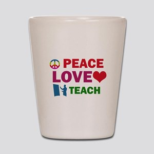 Peace Love Teach Designs Shot Glass