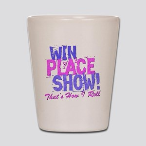 win place show Thats How I Roll blue an Shot Glass