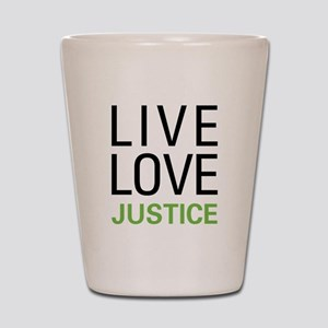 Live Love Justice Shot Glass