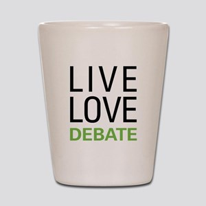 Live Love Debate Shot Glass