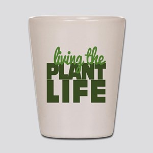 Living The Plant Life Shot Glass