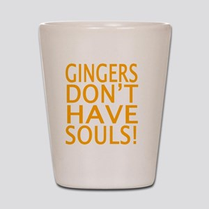 GINGERS DON'T HAVE SOULS! Shot Glass