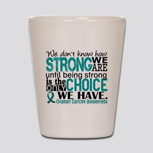 Ovarian Cancer HowStrongWeAre Shot Glass