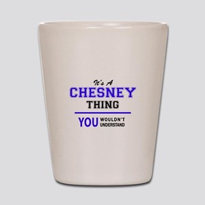 CHESNEY thing, you wouldn't understand! Shot Glass