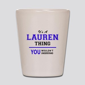 LAUREN thing, you wouldn't understand! Shot Glass