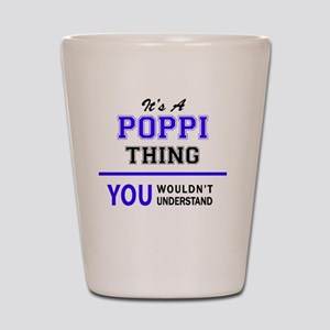 It's POPPI thing, you wouldn't understa Shot Glass