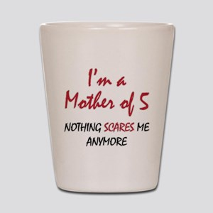 Nothing Scares Mom 5 Shot Glass