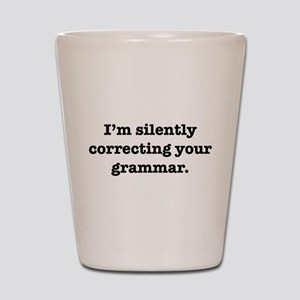I'm Silently Correcting Your Shot Glass