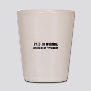 Ph.D. in training Shot Glass