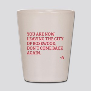 You are now leaving rosewood Shot Glass