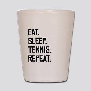 Eat Sleep Tennis Repeat Shot Glass