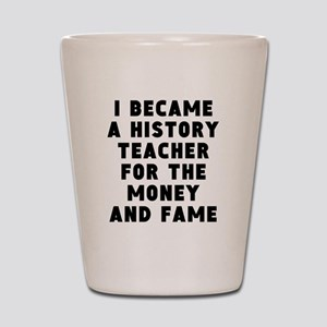 History Teacher Money And Fame Shot Glass