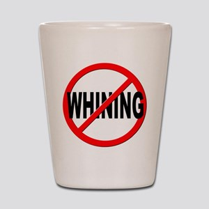 Anti / No Whining Shot Glass