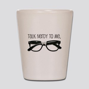 Talk Nerdy To Me<br> Shot Glass