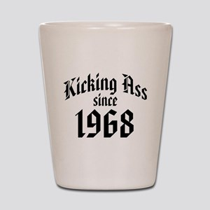 Kicking Ass Since 1968 Shot Glass