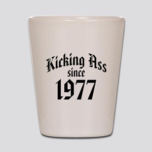 Kicking Ass Since 1977 Shot Glass
