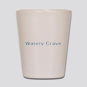 Watery Grave Shot Glass