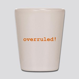 Overruled Shot Glass