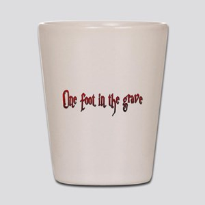 One foot in the grave Shot Glass