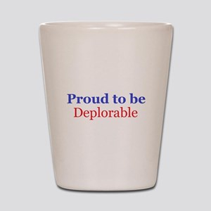 Proud to be deplorable Shot Glass