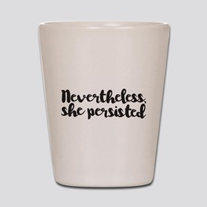 Nevertheless, She Persisted. Shot Glass