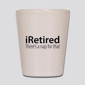 iRetired Shot Glass