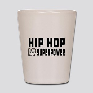 Hip Hop Dance is my superpower Shot Glass