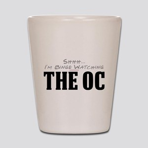 Shhh... I'm Binge Watching The OC Shot Glass