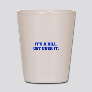 ITS-A-HILL-GET-OVER-IT-FRESH-BLUE Shot Glass