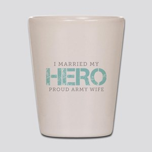 I Married My Hero - Army Wife Shot Glass