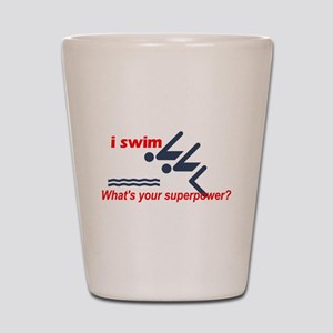 I swim. What's your superpower? Shot Glass