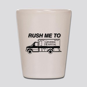 Rush Me To General Hospital Shot Glass